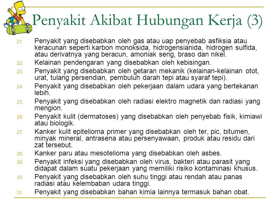 Penyakit Akibat Hubungan Kerja (2) 11. Penyakit yang disebabkan oleh arsen atau persenyawaannya yang beracun. 12. Penyakit yang disebabkan oleh raksa