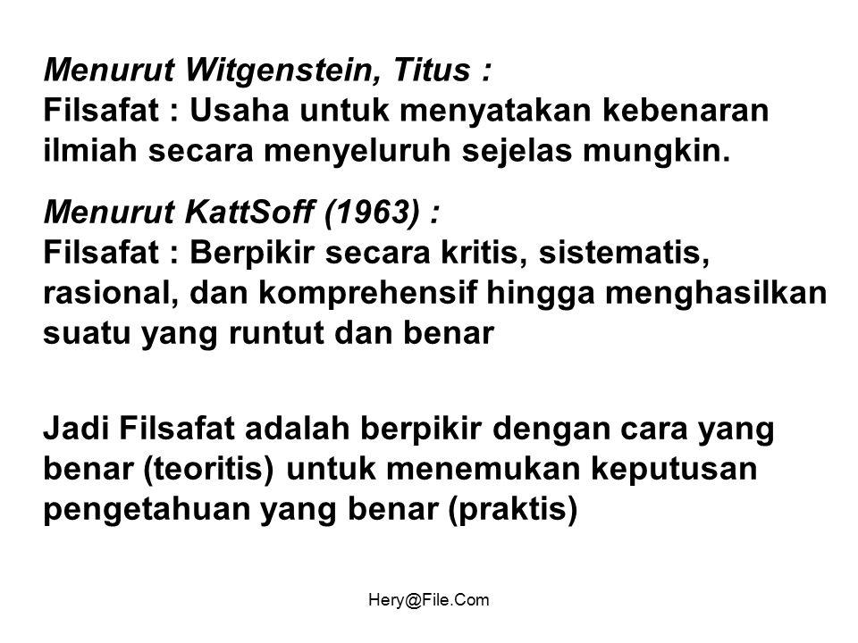Hery@File.Com Menurut Witgenstein, Titus : Filsafat : Usaha untuk menyatakan kebenaran ilmiah secara menyeluruh sejelas mungkin. Menurut KattSoff (196