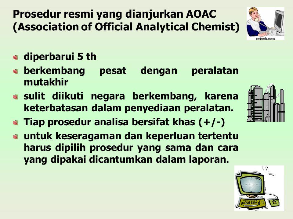 Prosedur resmi yang dianjurkan AOAC (Association of Official Analytical Chemist) diperbarui 5 th berkembang pesat dengan peralatan mutakhir sulit diik