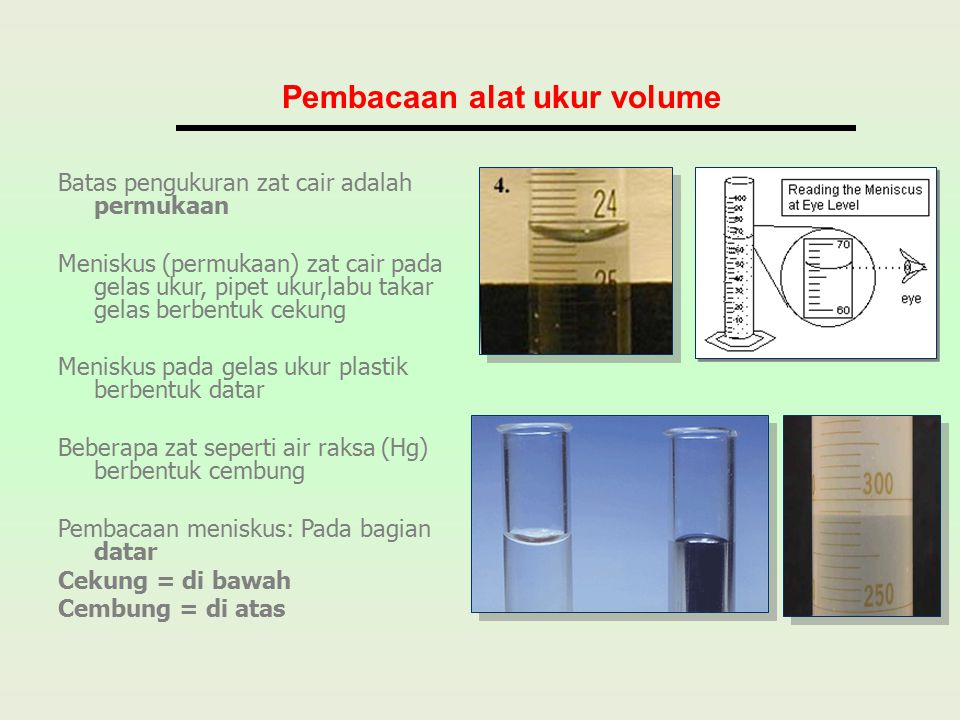 Batas pengukuran zat cair adalah permukaan Meniskus (permukaan) zat cair pada gelas ukur, pipet ukur,labu takar gelas berbentuk cekung Meniskus pada g