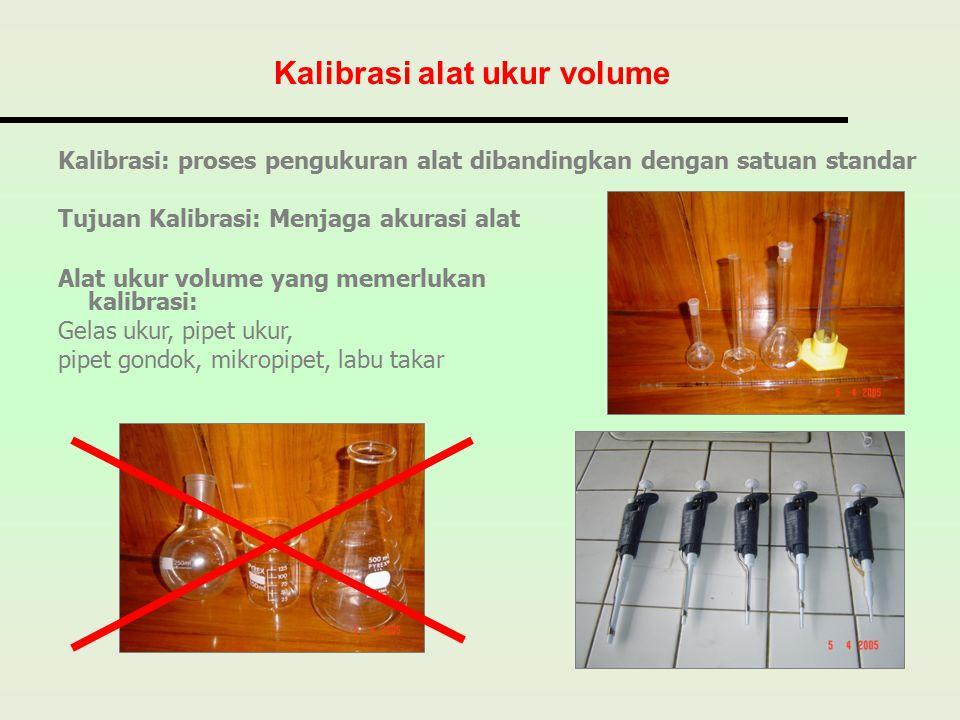 Kalibrasi: proses pengukuran alat dibandingkan dengan satuan standar Tujuan Kalibrasi: Menjaga akurasi alat Kalibrasi alat ukur volume Alat ukur volum