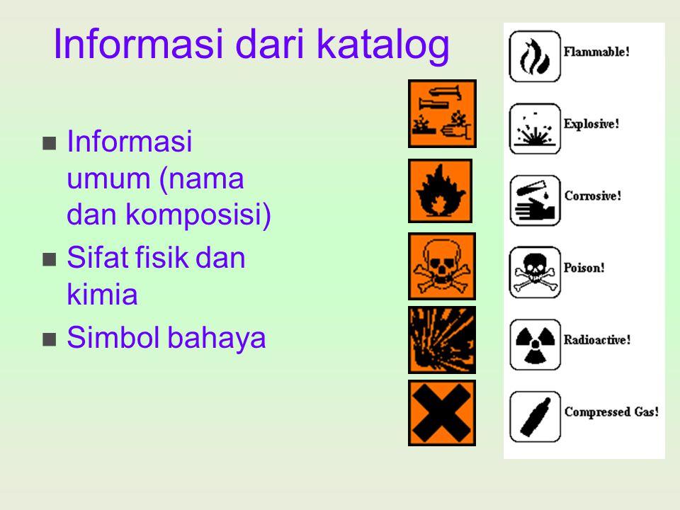 Informasi dari katalog Informasi umum (nama dan komposisi) Sifat fisik dan kimia Simbol bahaya