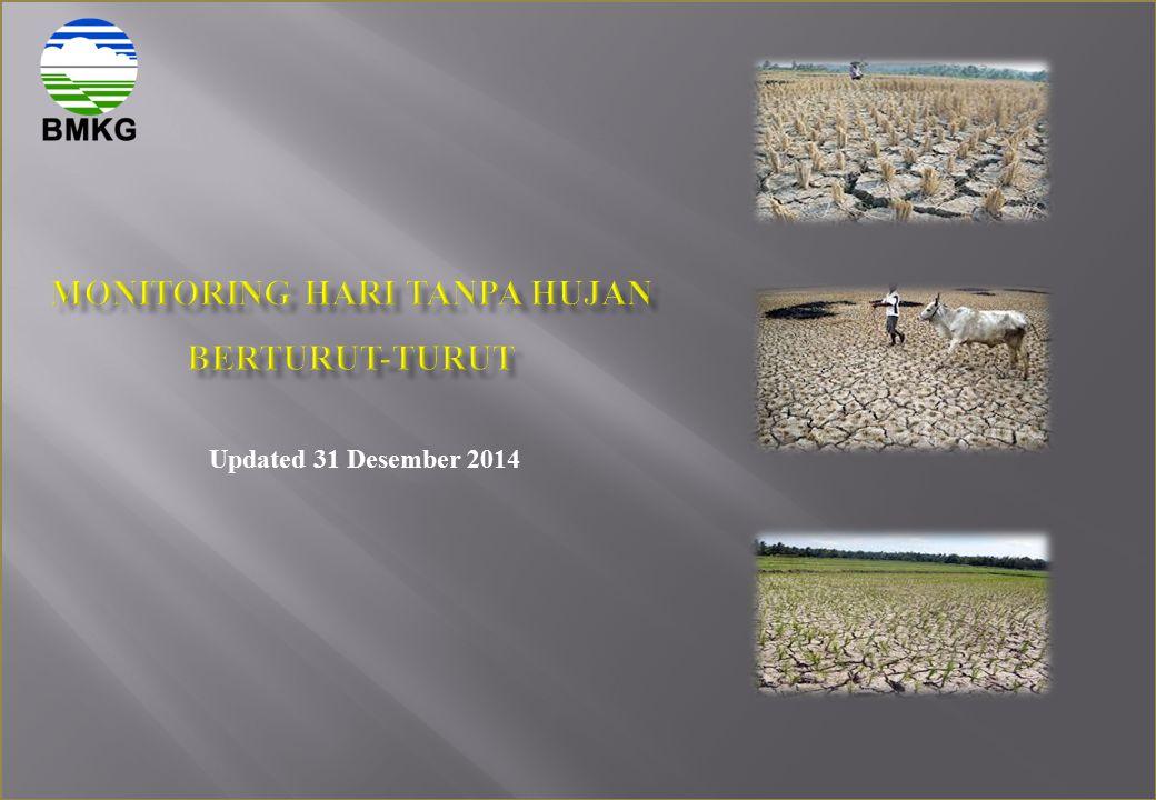 MONITORING HARI TANPA HUJAN BERTURUT-TURUT SUMATERA UPDATED 31 DESEMBER 2014 Sangat Pendek (1 – 5) Hari Pendek (6 – 10) Hari Menengah (11 – 20) Hari Panjang (21 - 30) Hari Sangat Panjang (31 - 60) Hari Kekeringan Ekstrim (> 60) Hari Baturaja Buay Madang Gelumbang Gunung Dempo Muara Dua/Buay Rawan Musi Landas Pampangan Plaju Purwodadi Raksa Jiwa Tanjung Lago Tanjung Tebat Tebing Tinggi Sumatera Utara BPP Pematang Jaya BPP Batang Kuis BPP Berohol BPP Binjai Utara BPP Cempa BPP Kampung Baru BPP Kerasaan BPP Pangkalan Susu BPP Pardamean BPP Pematang Bandar BPP Pulau Kampai BPP Rawang Baru BPP Raya BPP Salak BM BPP Sei Bingei/Purwobinangun BPP Sei Kanan/Langga Payung BPP Sei Lapan BPP Sei Rejo BPP Selesai/Brahrang BPP Simangumban