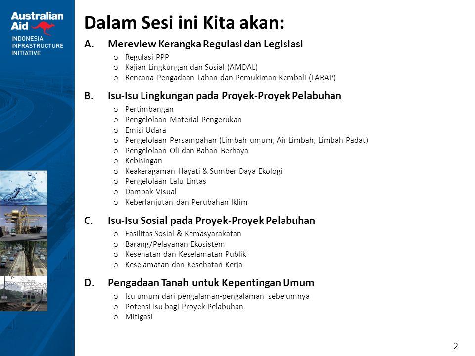 3 A.Review Regulasi dan Legislasi Gambaran Umum A.1 Regulasi PPP – Proyek PPP yang wajib AMDAL and LARAP – Tahapan Pelaksanaan Proyek Kerjasama PPP A.2 Kajian Lingkungan dan Sosial – Peraturan Indonesia – AMDAL o Peraturan Terkait o Kegiatan Wajib AMDAL o Dimulainya AMDAL o Partisipasi dan Keterlibatan Masyarakat o Komponen AMDAL o Peraturan-Peraturan Komponen- Komponen Lingkungan o Proses AMDAL o Izin Lingkungan o Proses Perizinan AMDAL – Kerangka Kerja Internasional – ESIA o Proyek yang membutuhkan Pendanaan Internasional o Standar Kinerja IFC – Ringkasan Perbandingan o Proses ESIA vs.