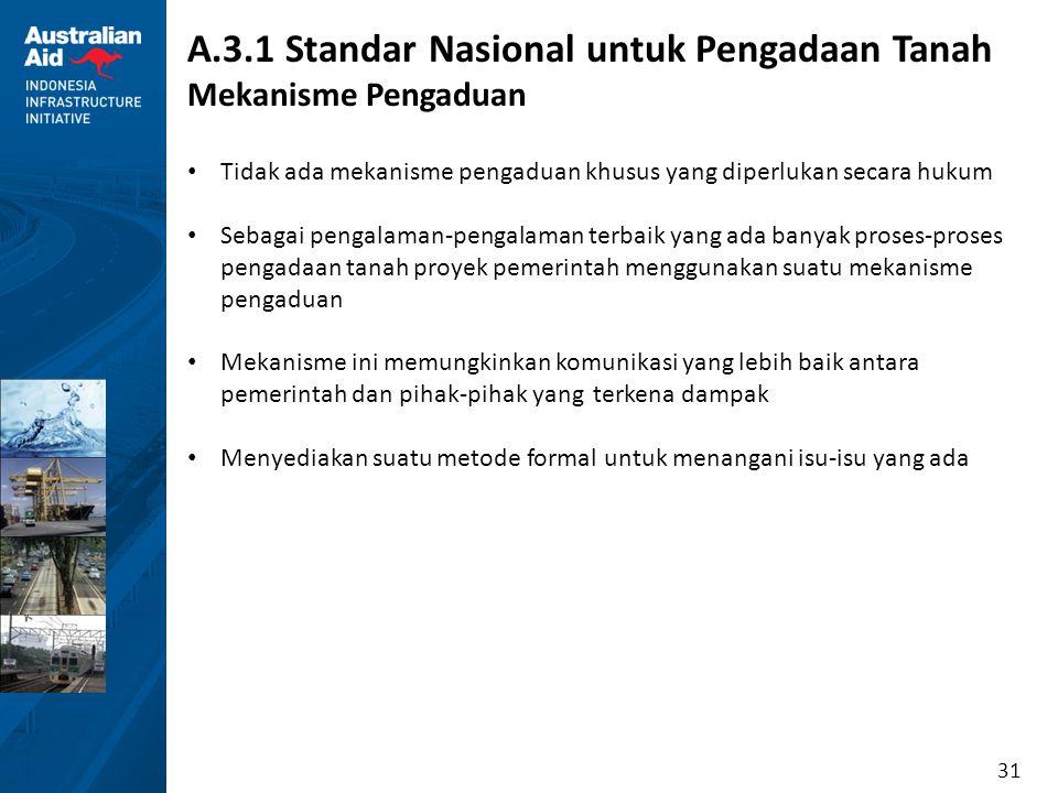 31 A.3.1 Standar Nasional untuk Pengadaan Tanah Mekanisme Pengaduan Tidak ada mekanisme pengaduan khusus yang diperlukan secara hukum Sebagai pengalam