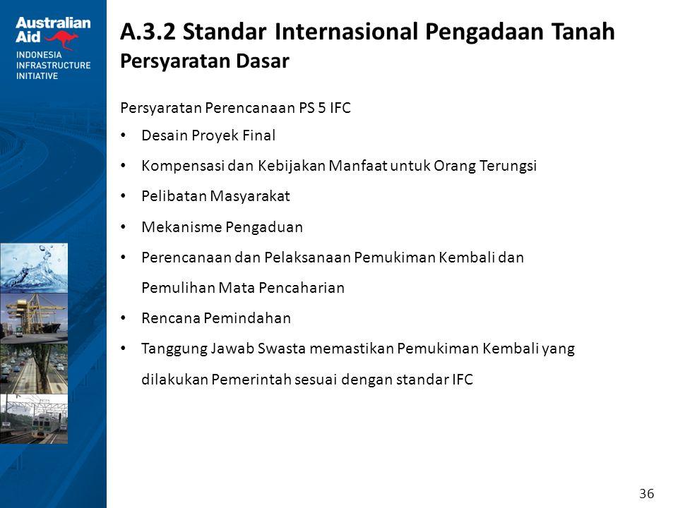 36 A.3.2 Standar Internasional Pengadaan Tanah Persyaratan Dasar Persyaratan Perencanaan PS 5 IFC Desain Proyek Final Kompensasi dan Kebijakan Manfaat