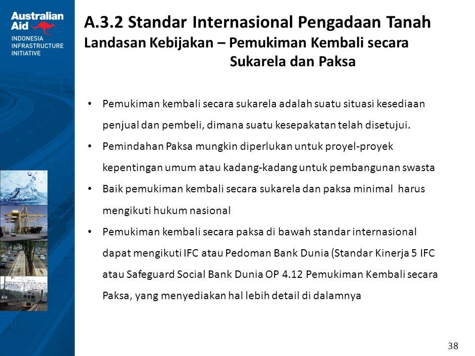 38 A.3.2 Standar Internasional Pengadaan Tanah Landasan Kebijakan – Pemukiman Kembali secara Sukarela dan Paksa Pemukiman kembali secara sukarela adal