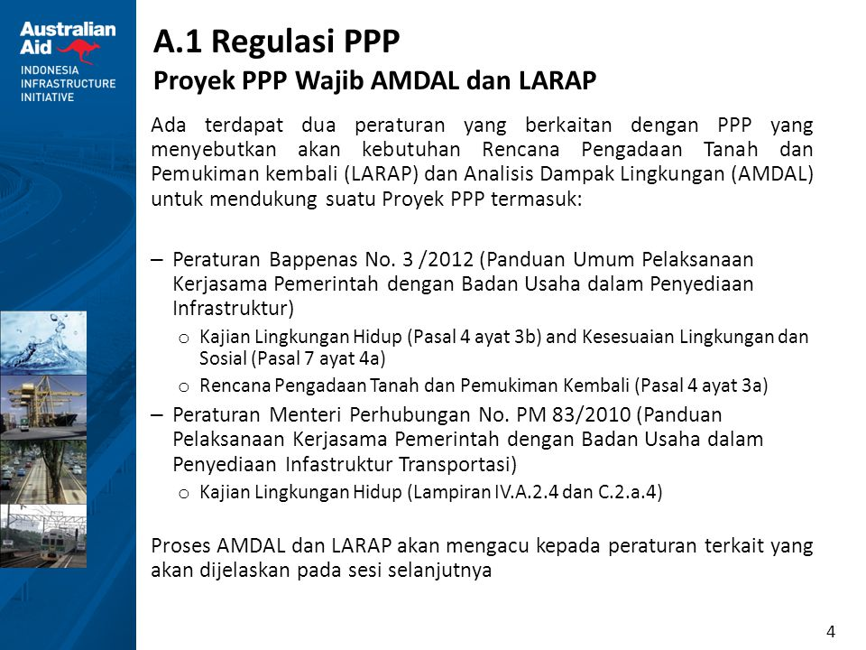 4 A.1 Regulasi PPP Proyek PPP Wajib AMDAL dan LARAP Ada terdapat dua peraturan yang berkaitan dengan PPP yang menyebutkan akan kebutuhan Rencana Penga