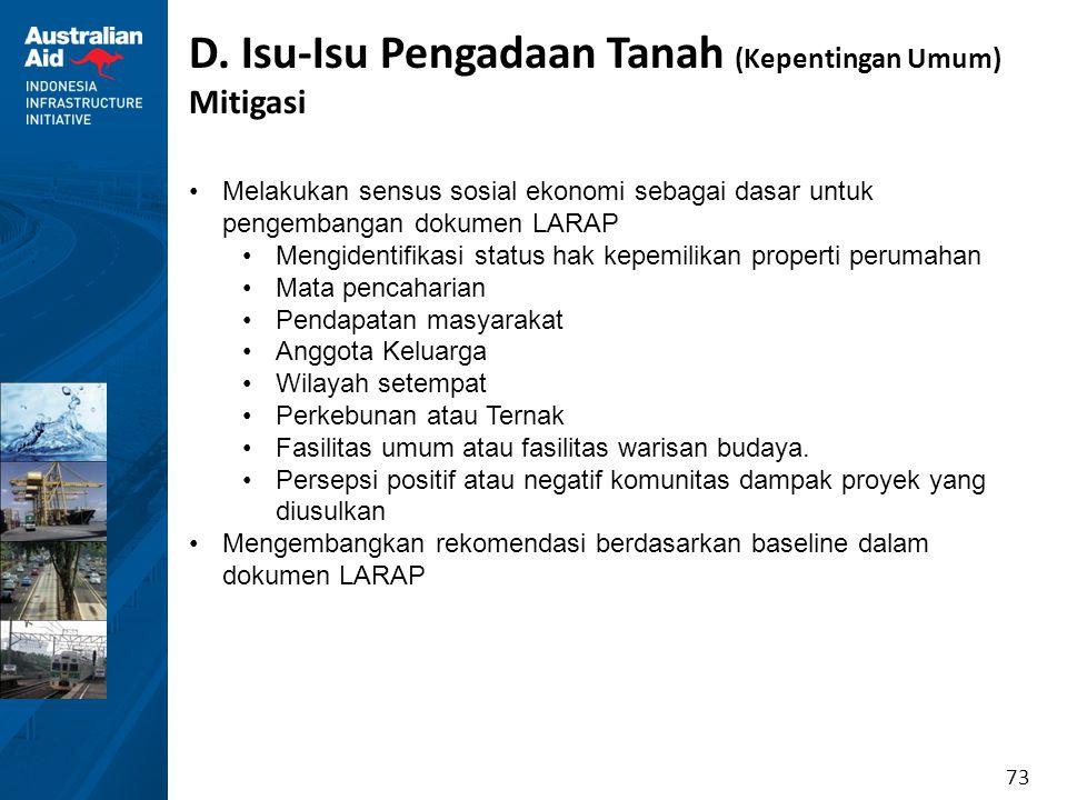 73 D. Isu-Isu Pengadaan Tanah (Kepentingan Umum) Mitigasi Melakukan sensus sosial ekonomi sebagai dasar untuk pengembangan dokumen LARAP Mengidentifik