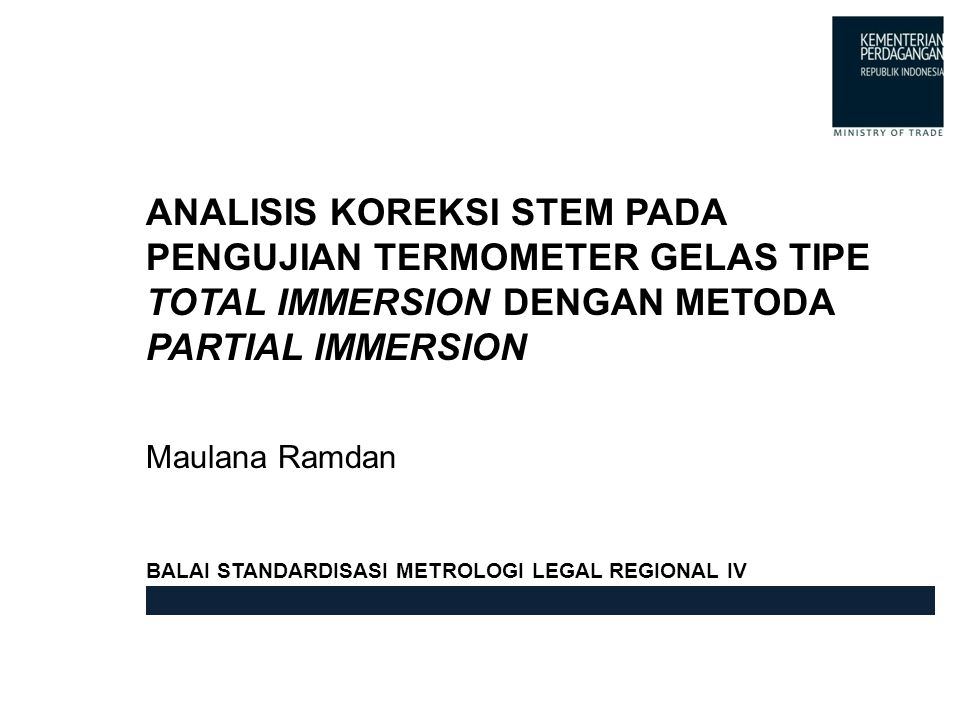 ANALISIS KOREKSI STEM PADA PENGUJIAN TERMOMETER GELAS TIPE TOTAL IMMERSION DENGAN METODA PARTIAL IMMERSION BALAI STANDARDISASI METROLOGI LEGAL REGIONAL IV Maulana Ramdan