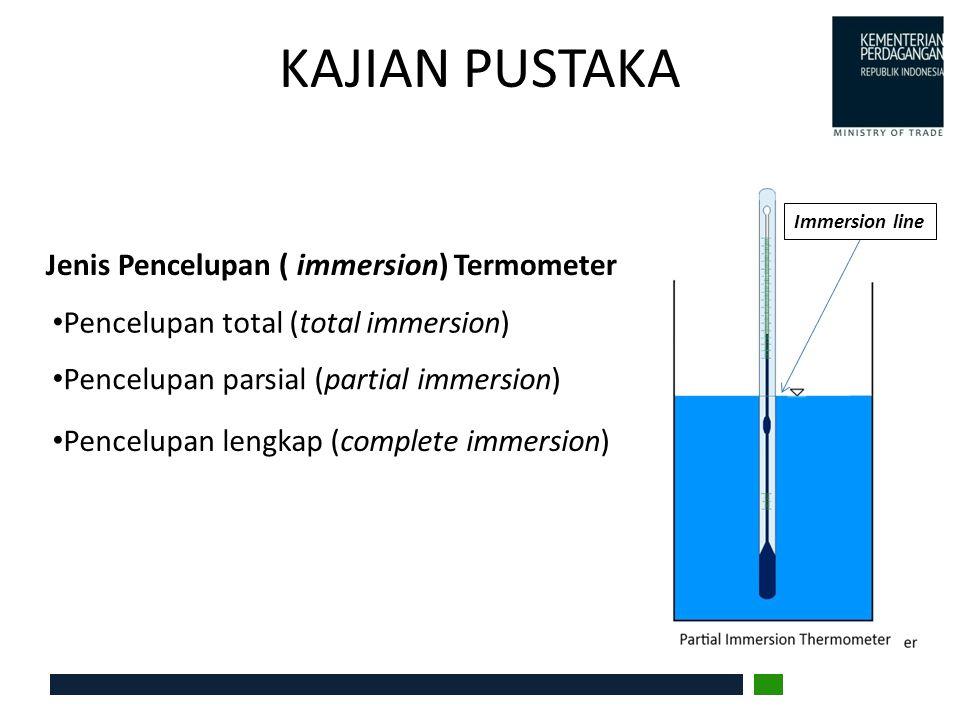 KAJIAN PUSTAKA Jenis Pencelupan ( immersion) Termometer Pencelupan total (total immersion) Pencelupan parsial (partial immersion) Pencelupan lengkap (