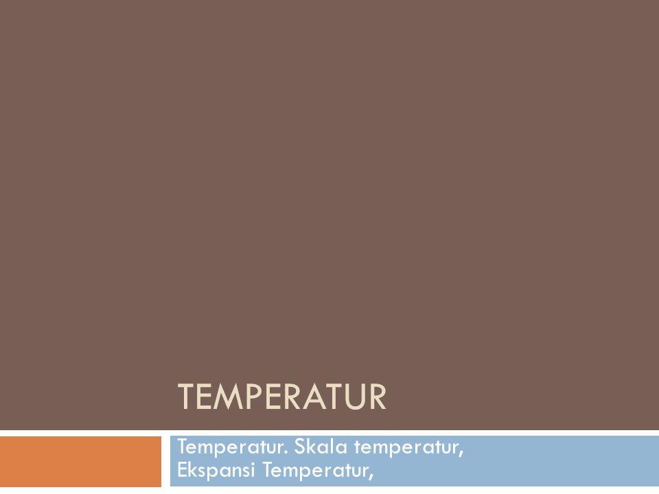 TEMPERATUR Temperatur. Skala temperatur, Ekspansi Temperatur,