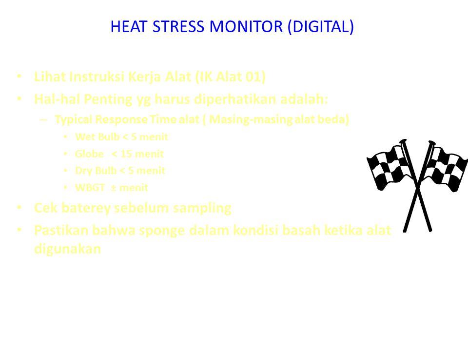 HEAT STRESS MONITOR (DIGITAL) Lihat Instruksi Kerja Alat (IK Alat 01) Hal-hal Penting yg harus diperhatikan adalah: – Typical Response Time alat ( Mas