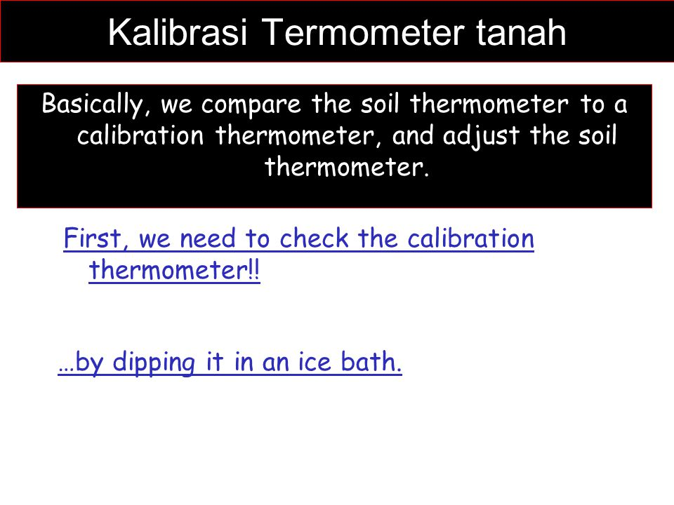 Kalibrasi Termometer tanah Basically, we compare the soil thermometer to a calibration thermometer, and adjust the soil thermometer. First, we need to