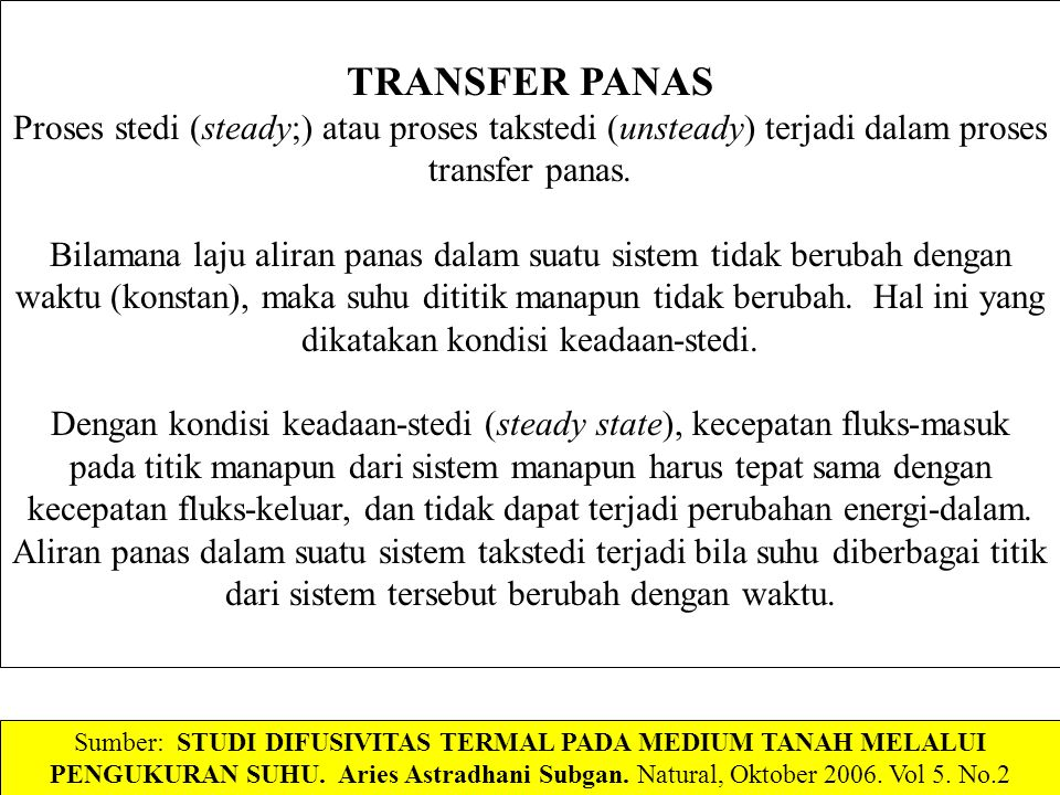 TRANSFER PANAS Proses stedi (steady;) atau proses takstedi (unsteady) terjadi dalam proses transfer panas. Bilamana laju aliran panas dalam suatu sist