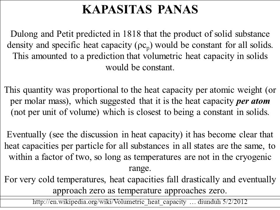 KAPASITAS PANAS Dulong and Petit predicted in 1818 that the product of solid substance density and specific heat capacity (ρc p ) would be constant fo