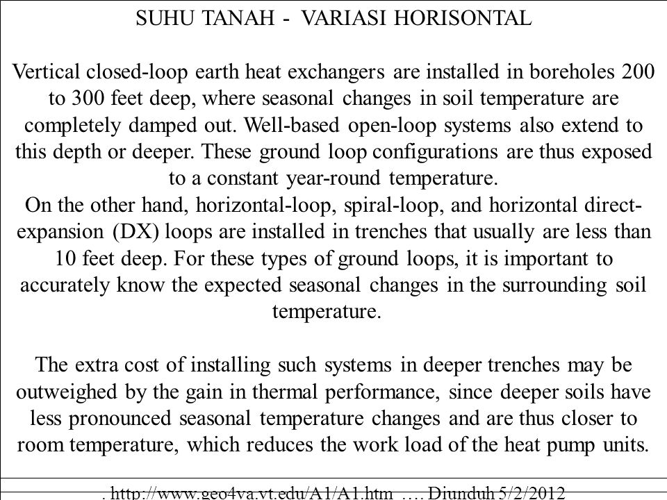 SUHU TANAH - VARIASI HORISONTAL Vertical closed-loop earth heat exchangers are installed in boreholes 200 to 300 feet deep, where seasonal changes in
