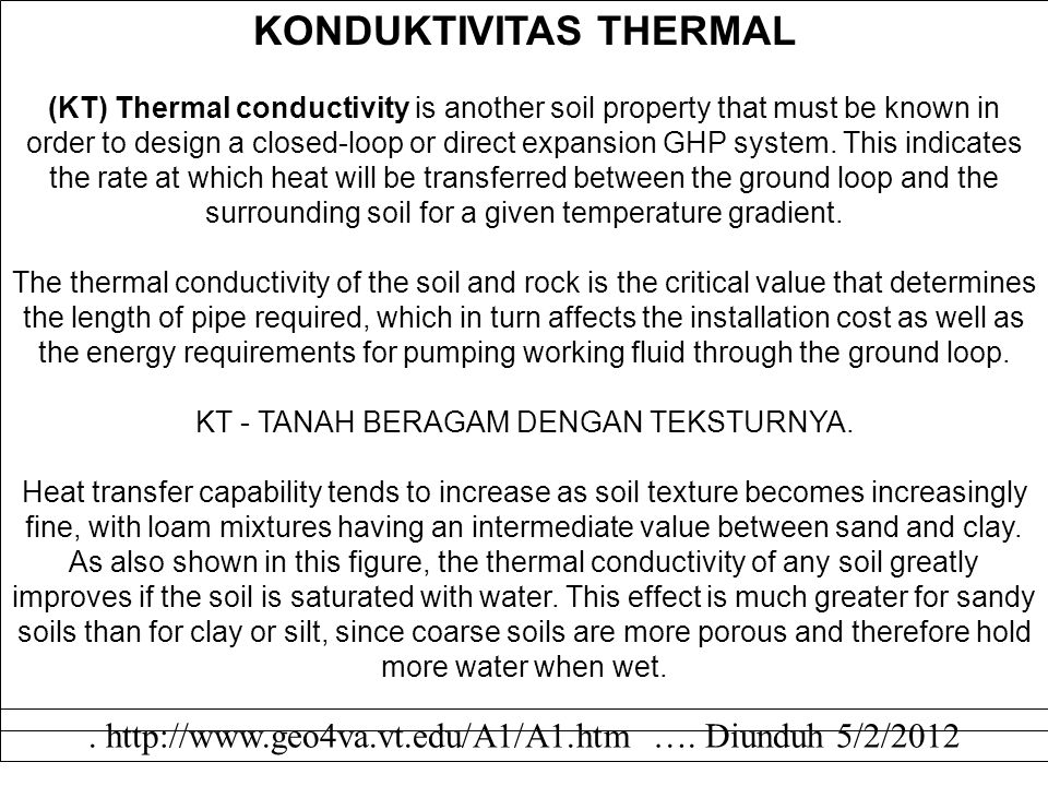 KONDUKTIVITAS THERMAL (KT) Thermal conductivity is another soil property that must be known in order to design a closed-loop or direct expansion GHP s