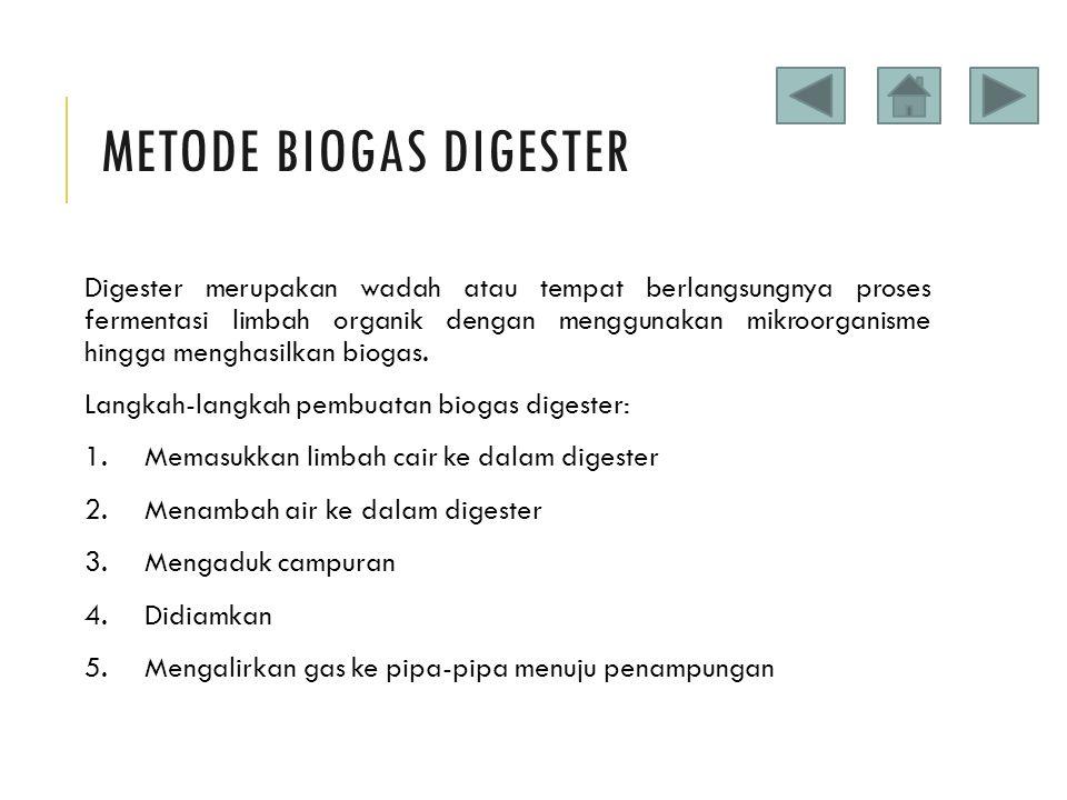 METODE BIOGAS DIGESTER Digester merupakan wadah atau tempat berlangsungnya proses fermentasi limbah organik dengan menggunakan mikroorganisme hingga m