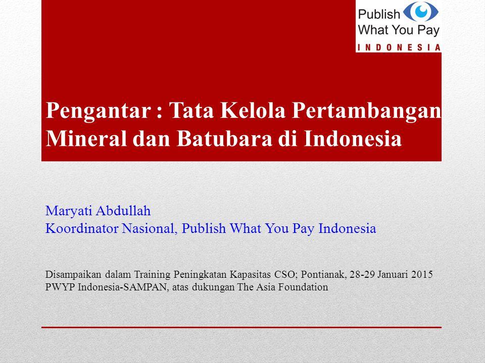Pengantar : Tata Kelola Pertambangan Mineral dan Batubara di Indonesia Maryati Abdullah Koordinator Nasional, Publish What You Pay Indonesia Disampaik