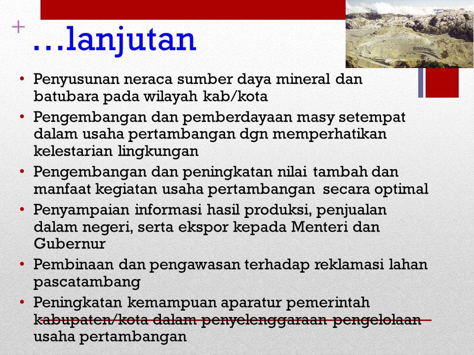 + …lanjutan Penyusunan neraca sumber daya mineral dan batubara pada wilayah kab/kota Pengembangan dan pemberdayaan masy setempat dalam usaha pertamban