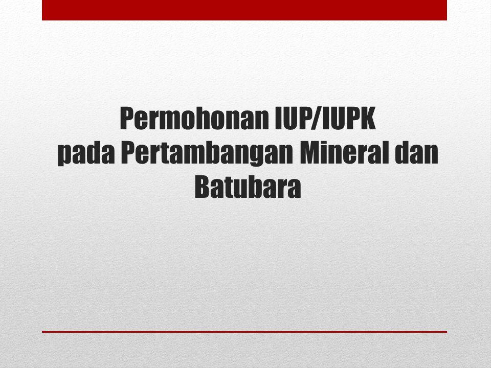 Permohonan IUP/IUPK pada Pertambangan Mineral dan Batubara