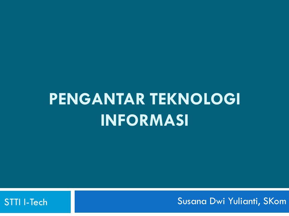 PENGANTAR TEKNOLOGI INFORMASI STTI I-Tech Susana Dwi Yulianti, SKom
