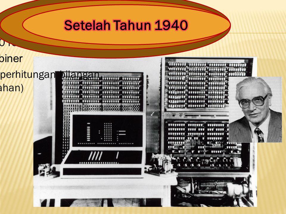 Zuse (Z3) - 1941 1.Komputer pertama yg dapat di program ulang 2.