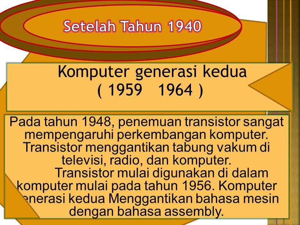 Pada saat itu, muncul beberapa bahasa pemrogaman Seperti, Common Business- Oriented Language ( COBOL ) dan Formula Translator ( FORTRAN ) mulai umum digunakan.