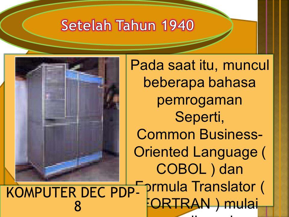 Pada saat itu, muncul beberapa bahasa pemrogaman Seperti, Common Business- Oriented Language ( COBOL ) dan Formula Translator ( FORTRAN ) mulai umum d