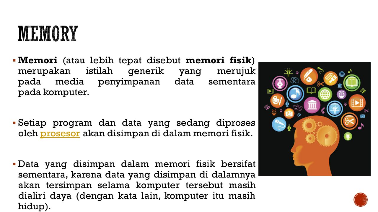  Memori (atau lebih tepat disebut memori fisik) merupakan istilah generik yang merujuk pada media penyimpanan data sementara pada komputer.