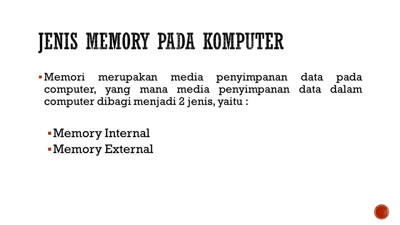  Memori merupakan media penyimpanan data pada computer, yang mana media penyimpanan data dalam computer dibagi menjadi 2 jenis, yaitu :  Memory Internal  Memory External