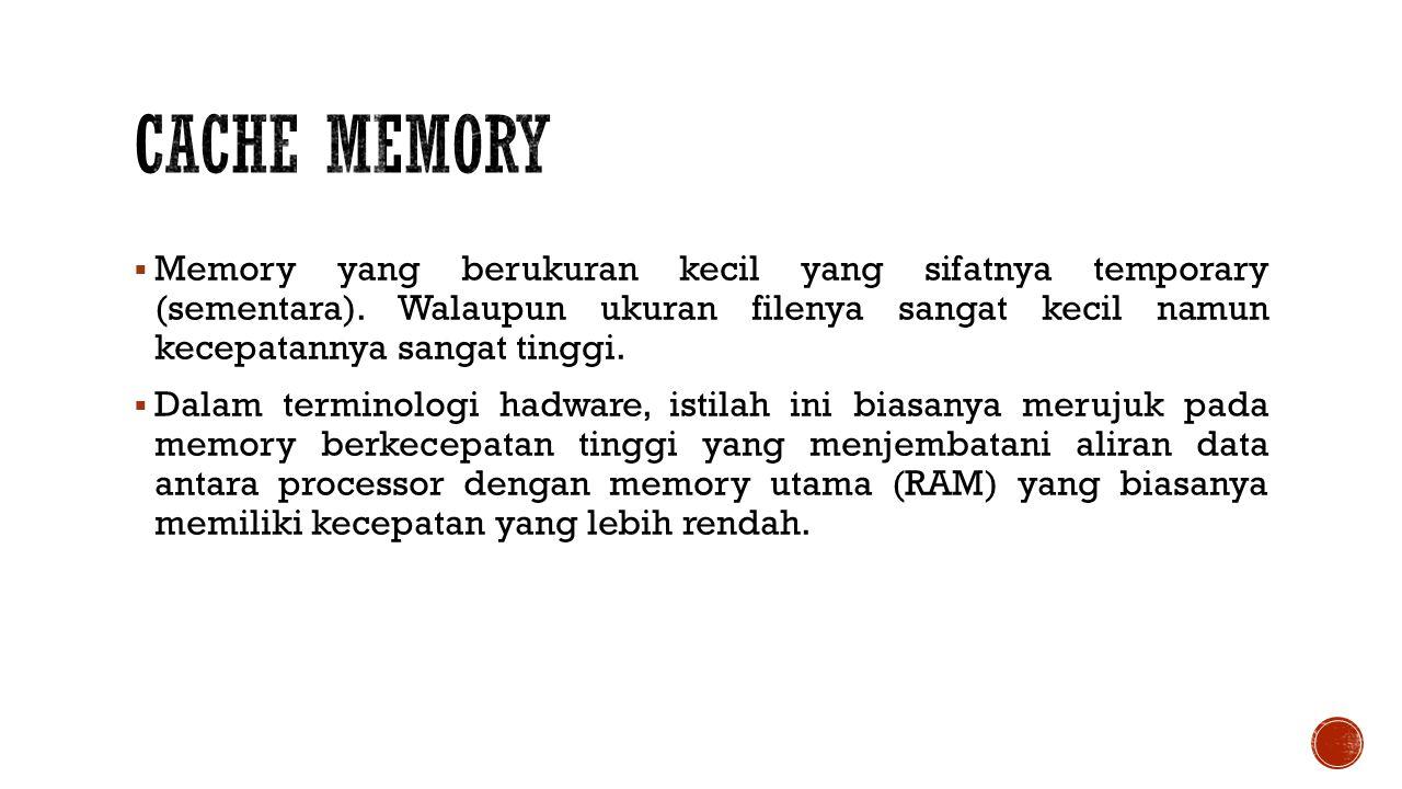  Memory yang berukuran kecil yang sifatnya temporary (sementara).