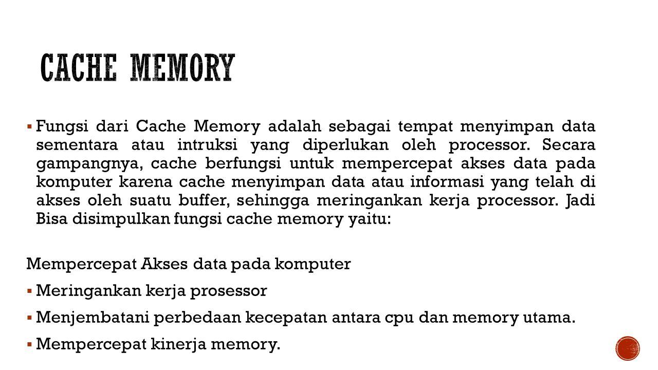  Fungsi dari Cache Memory adalah sebagai tempat menyimpan data sementara atau intruksi yang diperlukan oleh processor.