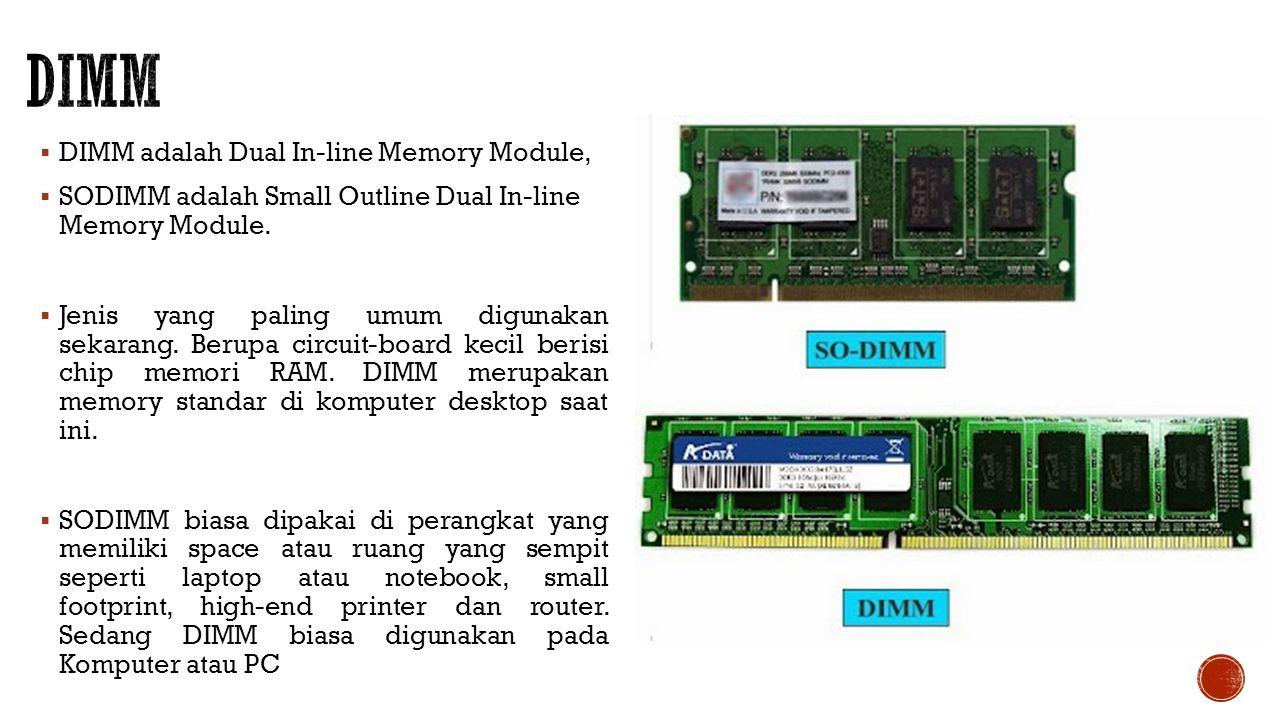  DIMM adalah Dual In-line Memory Module,  SODIMM adalah Small Outline Dual In-line Memory Module.