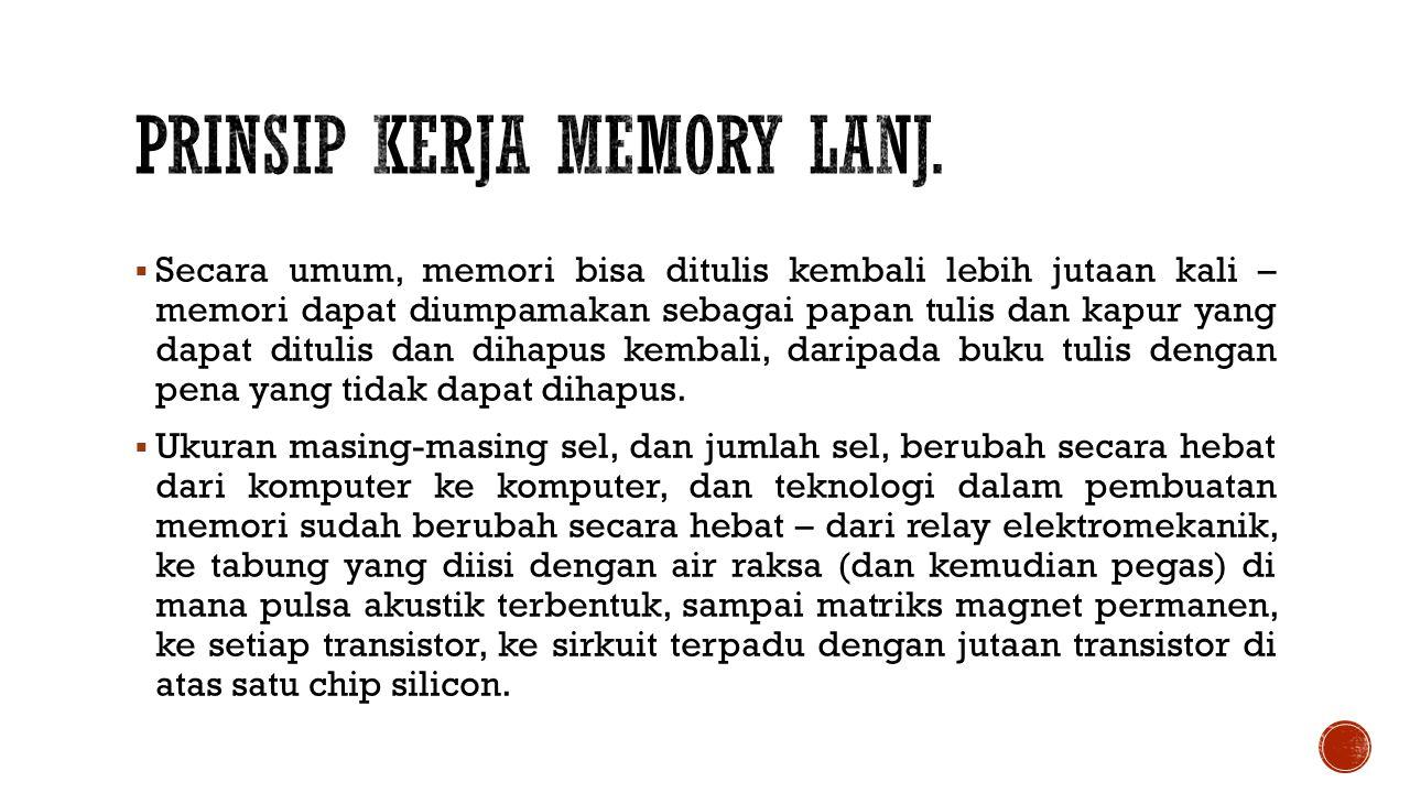  Secara umum, memori bisa ditulis kembali lebih jutaan kali – memori dapat diumpamakan sebagai papan tulis dan kapur yang dapat ditulis dan dihapus kembali, daripada buku tulis dengan pena yang tidak dapat dihapus.