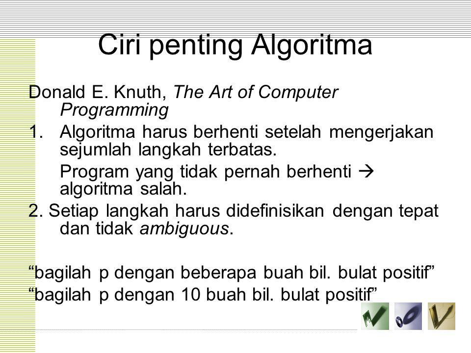 Ciri penting Algoritma Donald E. Knuth, The Art of Computer Programming 1.Algoritma harus berhenti setelah mengerjakan sejumlah langkah terbatas. Prog