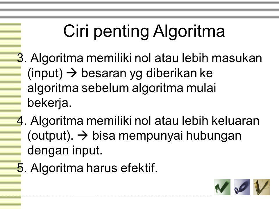 3. Algoritma memiliki nol atau lebih masukan (input)  besaran yg diberikan ke algoritma sebelum algoritma mulai bekerja. 4. Algoritma memiliki nol at