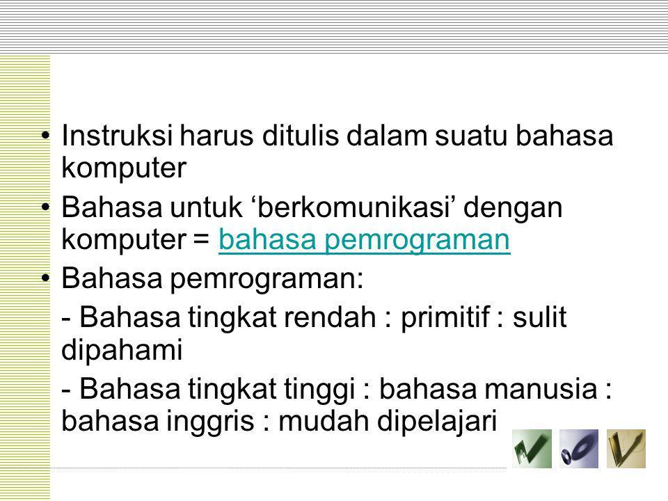 Instruksi harus ditulis dalam suatu bahasa komputer Bahasa untuk 'berkomunikasi' dengan komputer = bahasa pemrogramanbahasa pemrograman Bahasa pemrogr