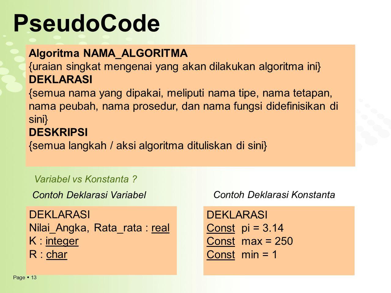 Page  13 PseudoCode Algoritma NAMA_ALGORITMA {uraian singkat mengenai yang akan dilakukan algoritma ini} DEKLARASI {semua nama yang dipakai, meliputi