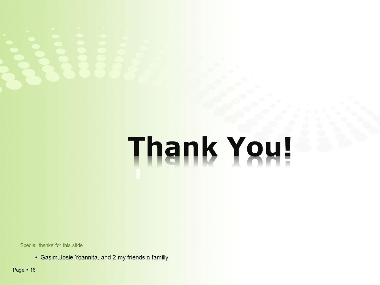 Page  16 Special thanks for this slide Gasim,Josie,Yoannita, and 2 my friends n familly