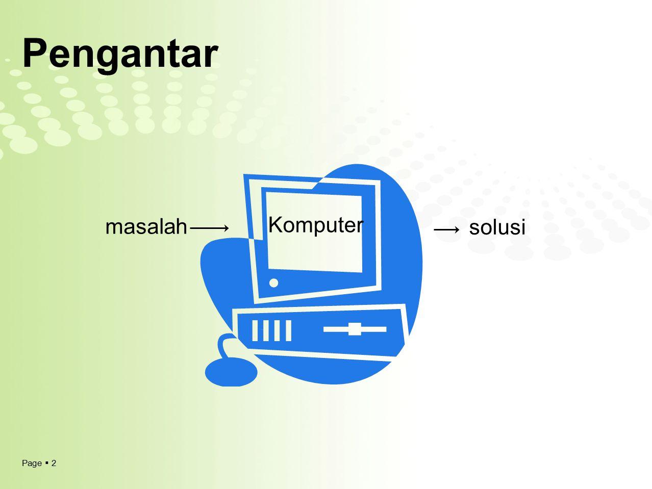 Page  13 PseudoCode Algoritma NAMA_ALGORITMA {uraian singkat mengenai yang akan dilakukan algoritma ini} DEKLARASI {semua nama yang dipakai, meliputi nama tipe, nama tetapan, nama peubah, nama prosedur, dan nama fungsi didefinisikan di sini} DESKRIPSI {semua langkah / aksi algoritma dituliskan di sini} DEKLARASI Nilai_Angka, Rata_rata : real K : integer R : char Contoh Deklarasi Variabel DEKLARASI Const pi = 3.14 Const max = 250 Const min = 1 Contoh Deklarasi Konstanta Variabel vs Konstanta ?