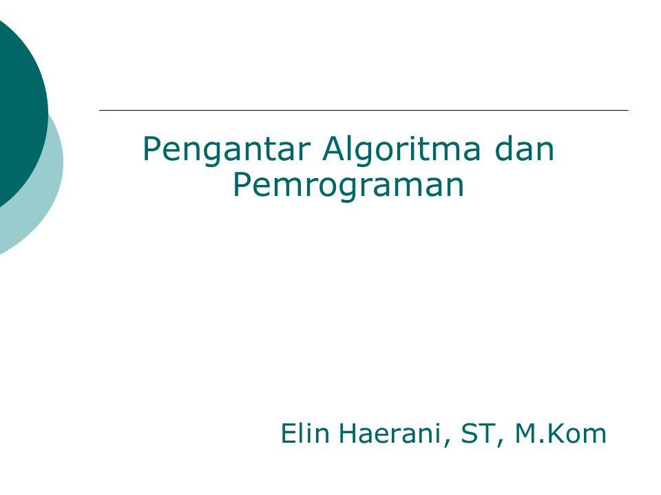Pengantar Algoritma dan Pemrograman Elin Haerani, ST, M.Kom