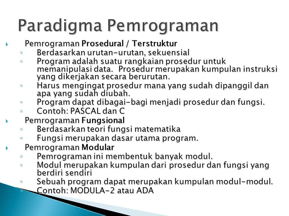 Paradigma Pemrograman  Pemrograman Prosedural / Terstruktur ◦ Berdasarkan urutan-urutan, sekuensial ◦ Program adalah suatu rangkaian prosedur untuk m