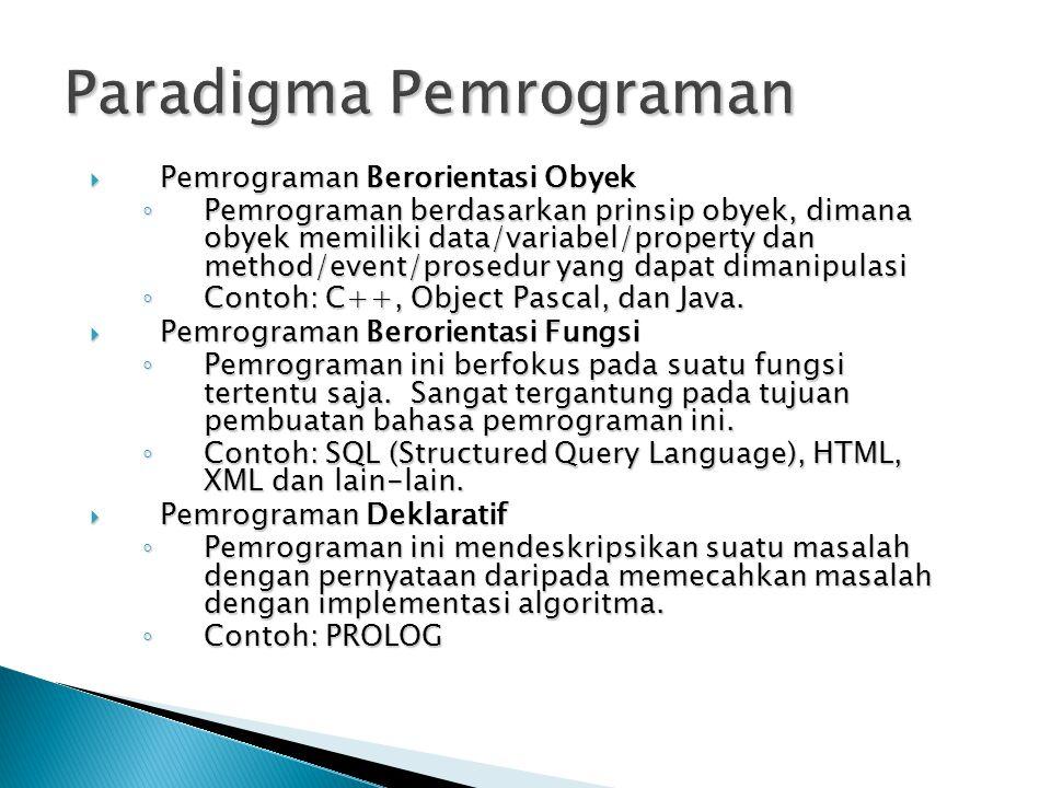 Paradigma Pemrograman  Pemrograman Berorientasi Obyek ◦ Pemrograman berdasarkan prinsip obyek, dimana obyek memiliki data/variabel/property dan metho