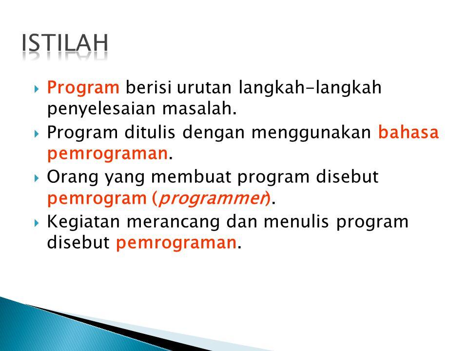  Program berisi urutan langkah-langkah penyelesaian masalah.  Program ditulis dengan menggunakan bahasa pemrograman.  Orang yang membuat program di