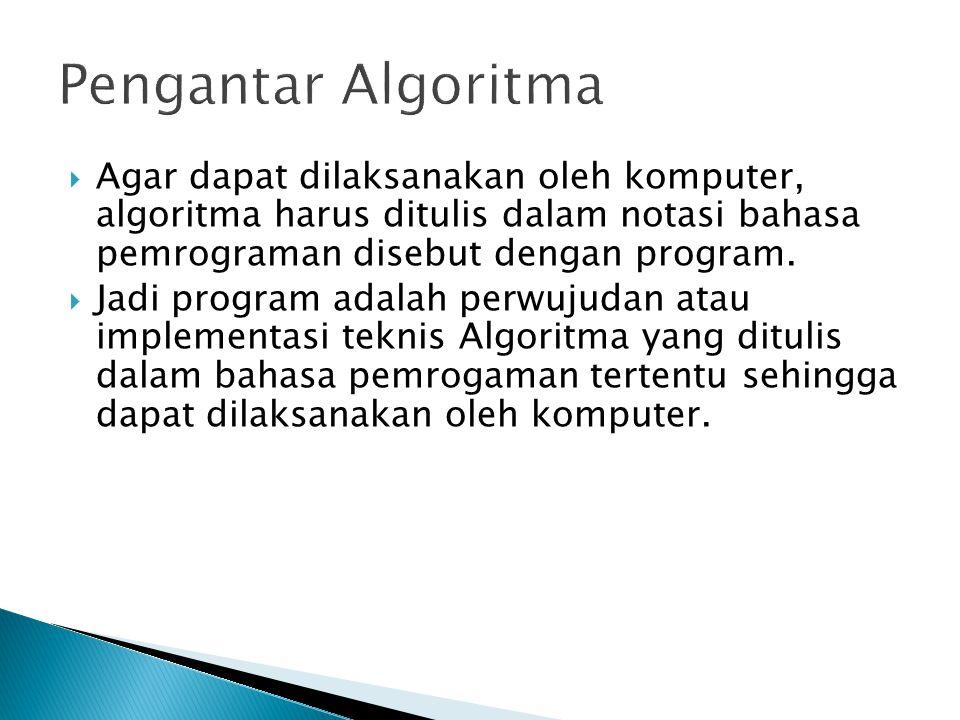  Agar dapat dilaksanakan oleh komputer, algoritma harus ditulis dalam notasi bahasa pemrograman disebut dengan program.  Jadi program adalah perwuju