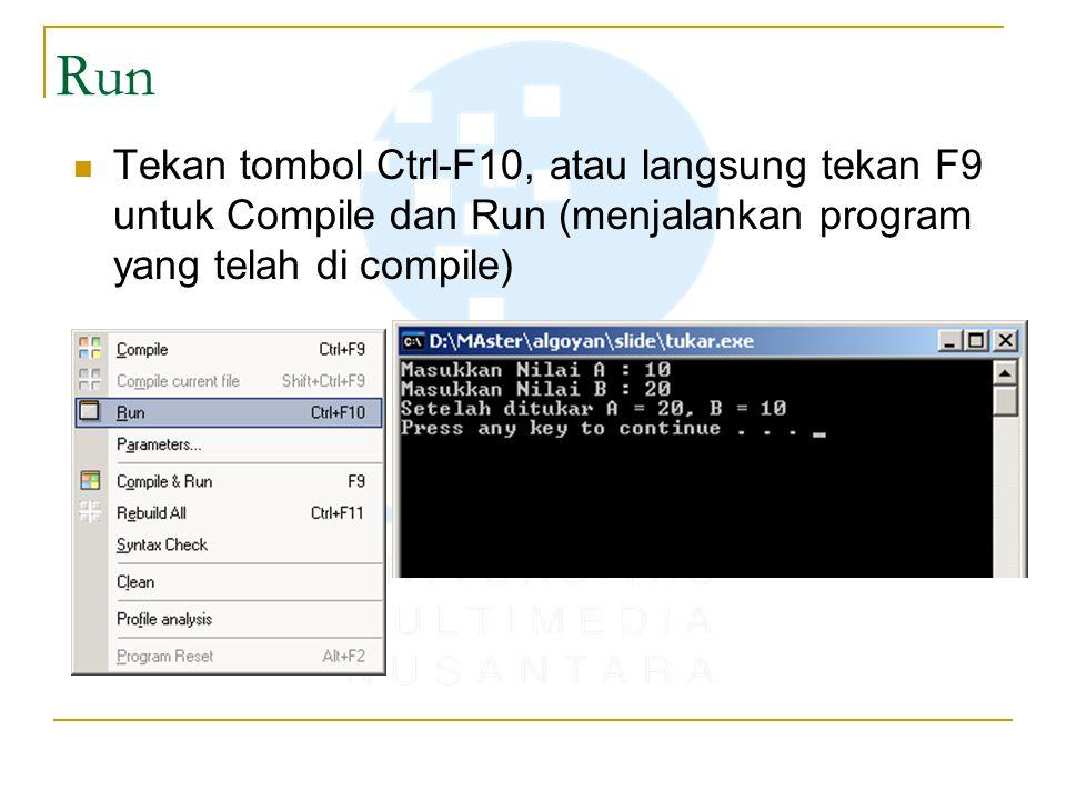 Run Tekan tombol Ctrl-F10, atau langsung tekan F9 untuk Compile dan Run (menjalankan program yang telah di compile)