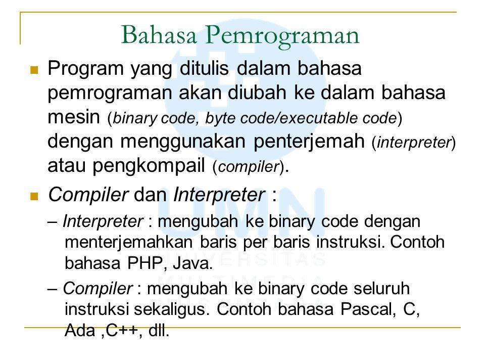 Bahasa Pemrograman Program yang ditulis dalam bahasa pemrograman akan diubah ke dalam bahasa mesin (binary code, byte code/executable code) dengan men