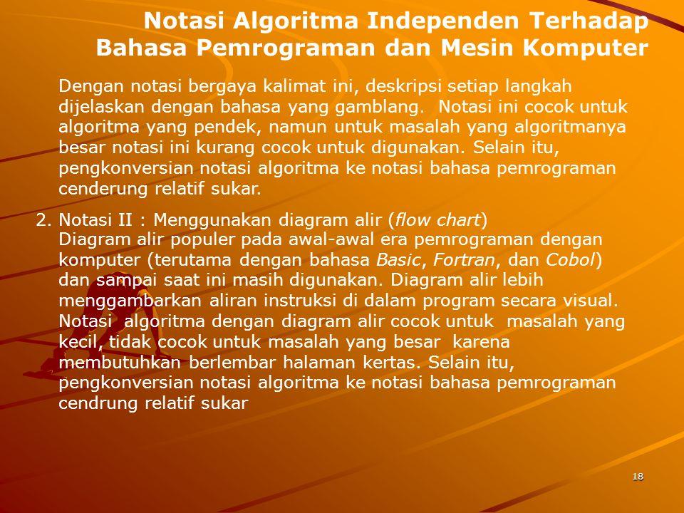Notasi Algoritma Independen Terhadap Bahasa Pemrograman dan Mesin Komputer Dengan notasi bergaya kalimat ini, deskripsi setiap langkah dijelaskan deng
